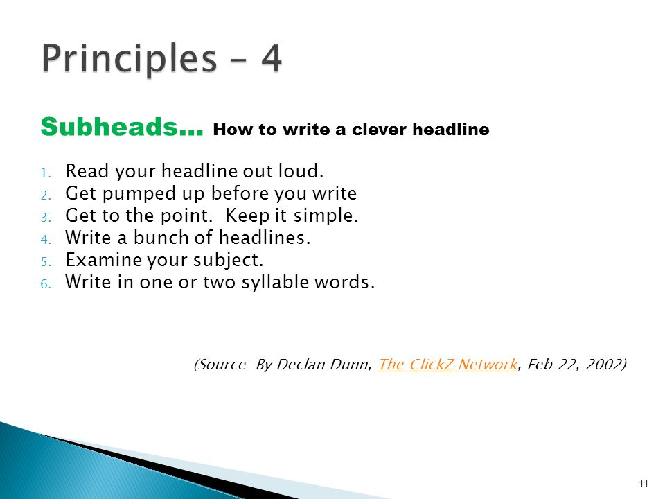 Subheads… How to write a clever headline 1. Read your headline out loud. 2. Get pumped up before you write 3. Get to the point. Keep it simple. 4. Wri
