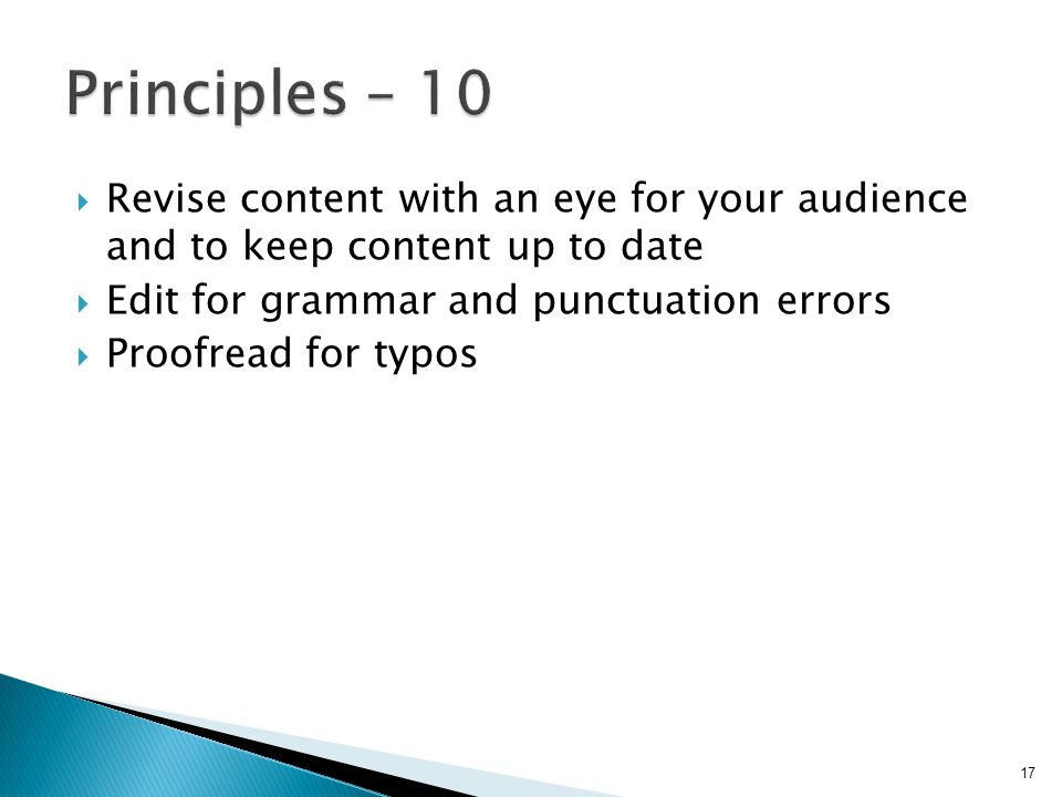  Revise content with an eye for your audience and to keep content up to date  Edit for grammar and punctuation errors  Proofread for typos 17