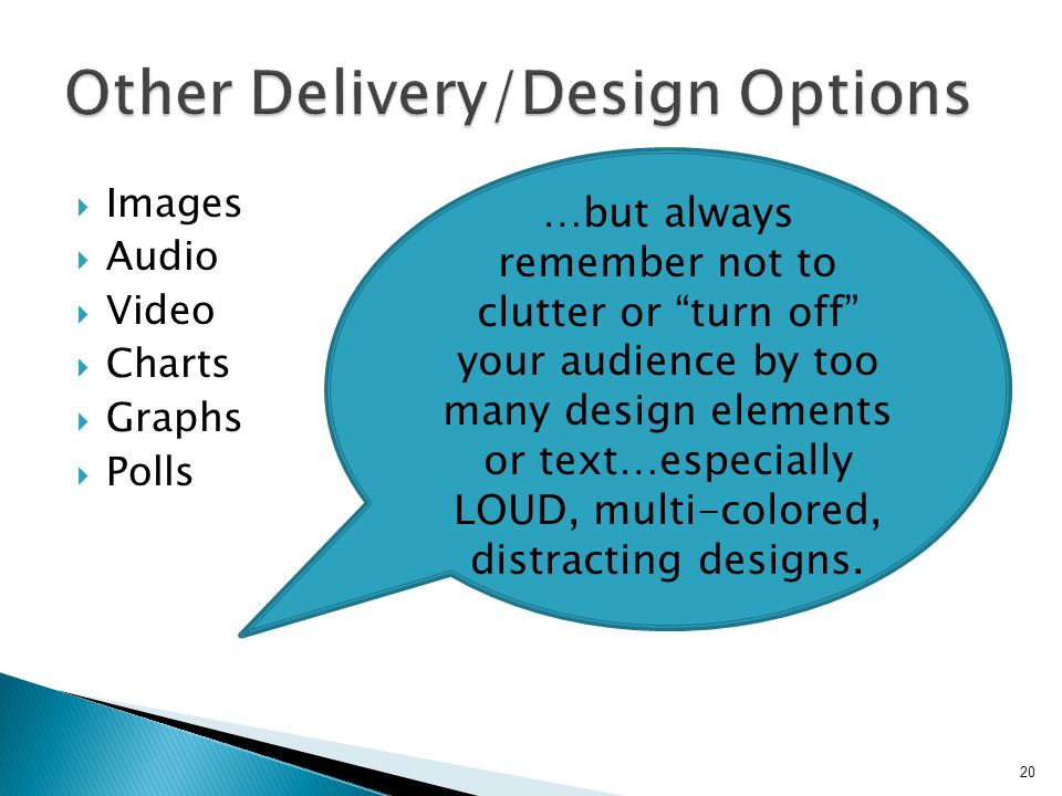 " Images  Audio  Video  Charts  Graphs  Polls 20 …but always remember not to clutter or ""turn off"" your audience by too many design elements or t"