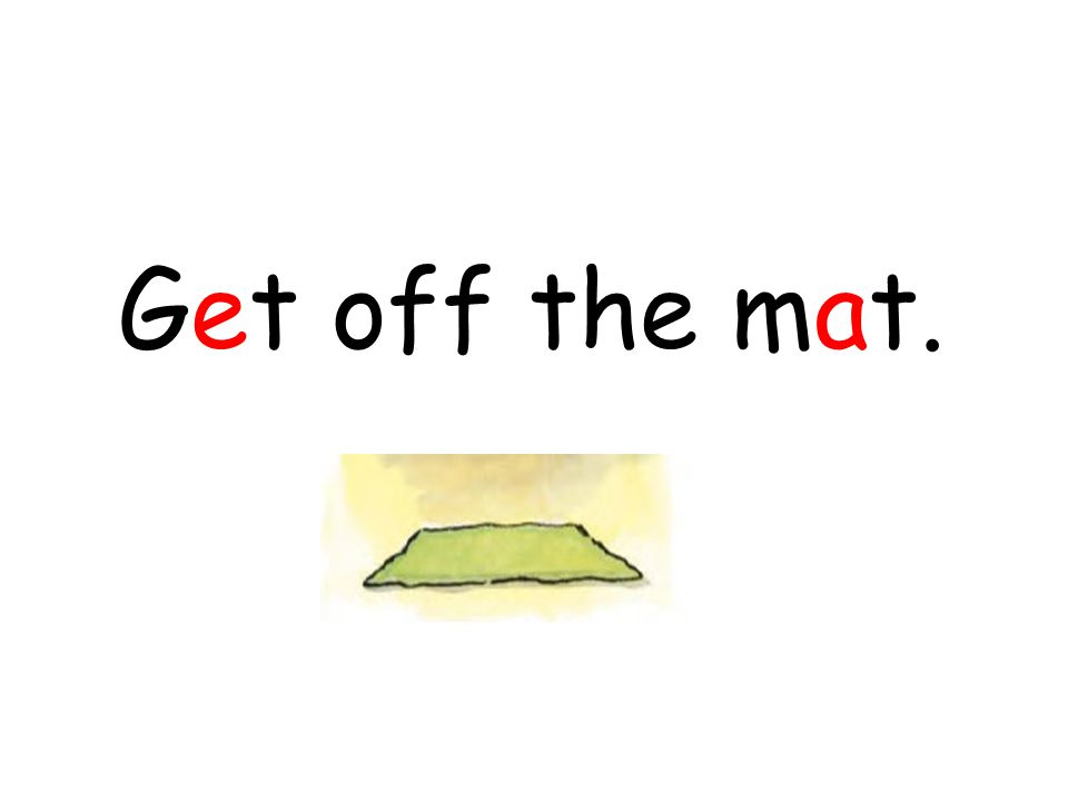 Get off the mat.