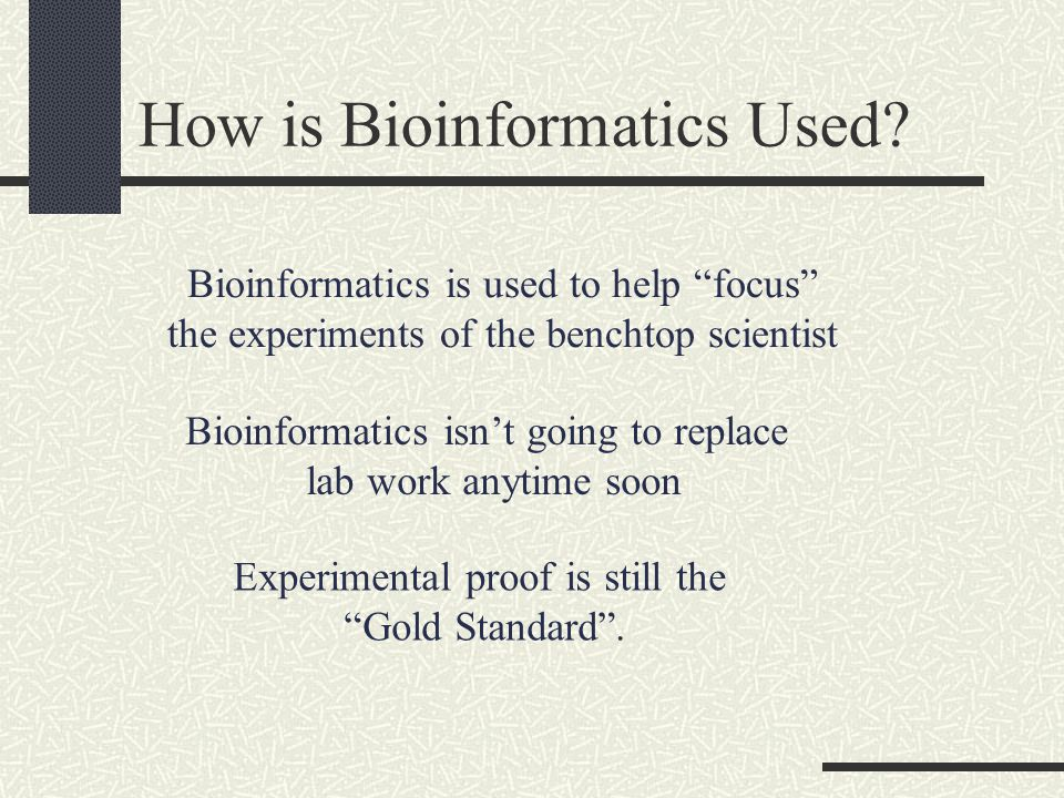 How is Bioinformatics Used. Experimental proof is still the Gold Standard .