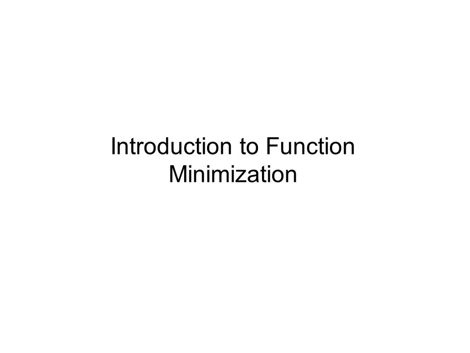 Introduction to Function Minimization