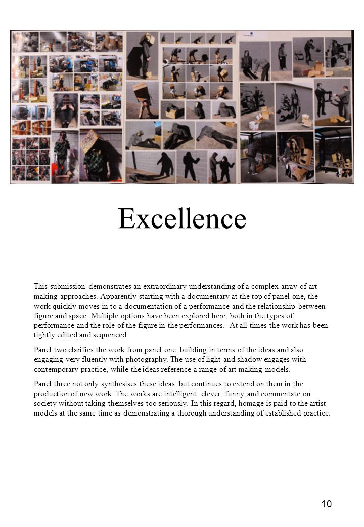 10 Excellence This submission demonstrates an extraordinary understanding of a complex array of art making approaches.