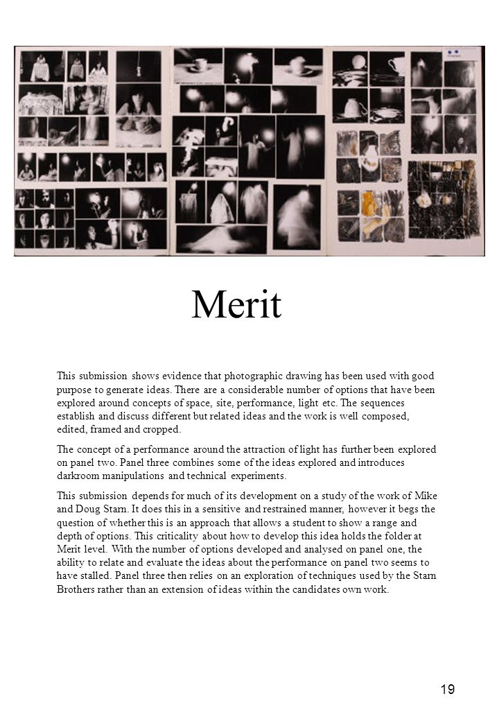 19 Merit This submission shows evidence that photographic drawing has been used with good purpose to generate ideas. There are a considerable number o
