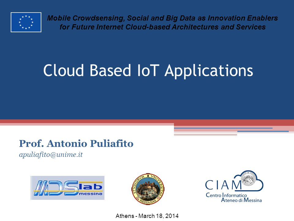 Cloud Based IoT Applications Prof. Antonio Puliafito apuliafito@unime.it Mobile Crowdsensing, Social and Big Data as Innovation Enablers for Future In
