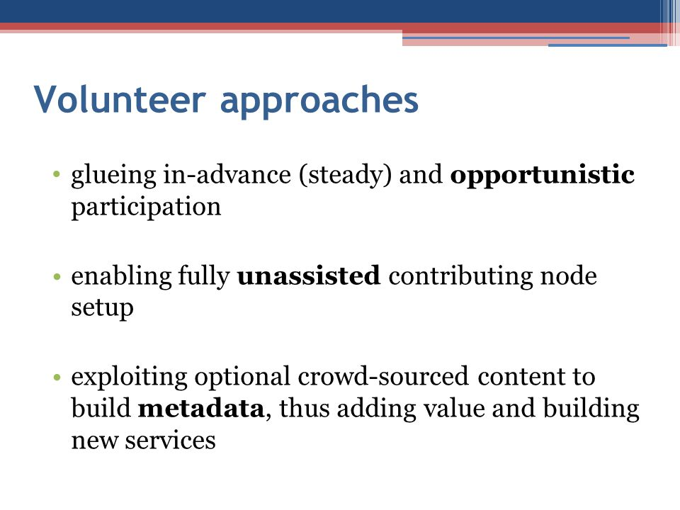 Volunteer approaches glueing in-advance (steady) and opportunistic participation enabling fully unassisted contributing node setup exploiting optional