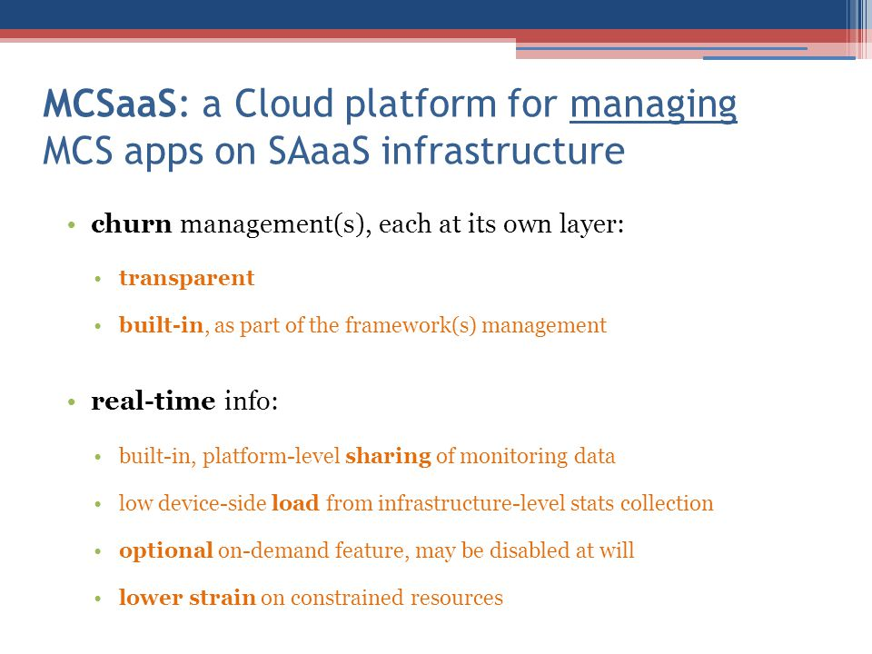 MCSaaS: a Cloud platform for managing MCS apps on SAaaS infrastructure churn management(s), each at its own layer: transparent built-in, as part of th