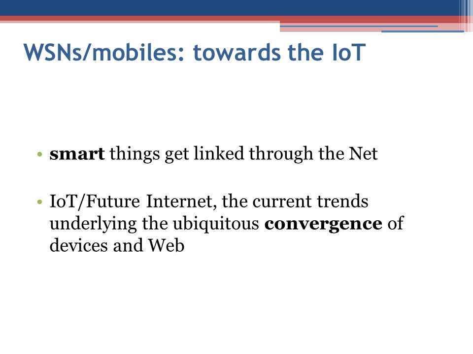 WSNs/mobiles: towards the IoT smart things get linked through the Net IoT/Future Internet, the current trends underlying the ubiquitous convergence of