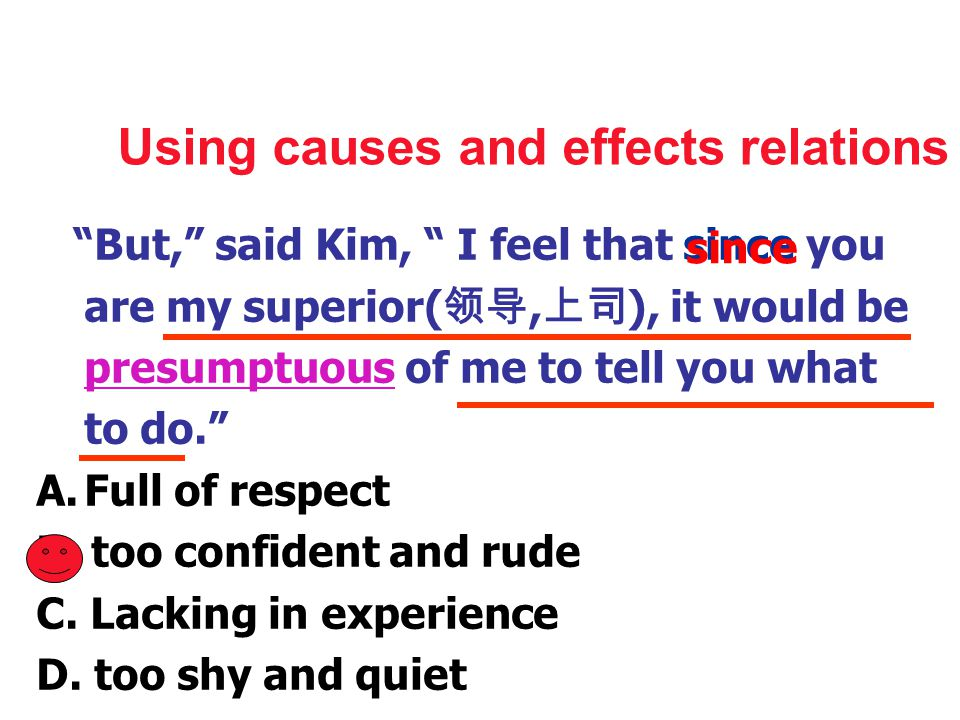 Using causes and effects relations ( 因果关系 ) With the help of conjunctions like: because, as , since , for , so , thus , as a result , instead , therefore.