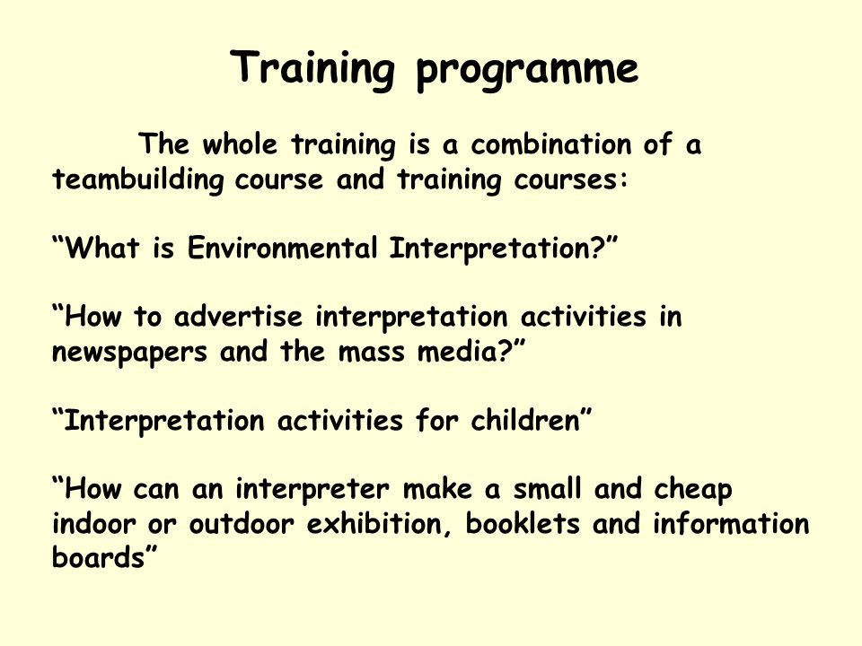 """Training programme The whole training is a combination of a teambuilding course and training courses: """"What is Environmental Interpretation?"""" """"How to"""