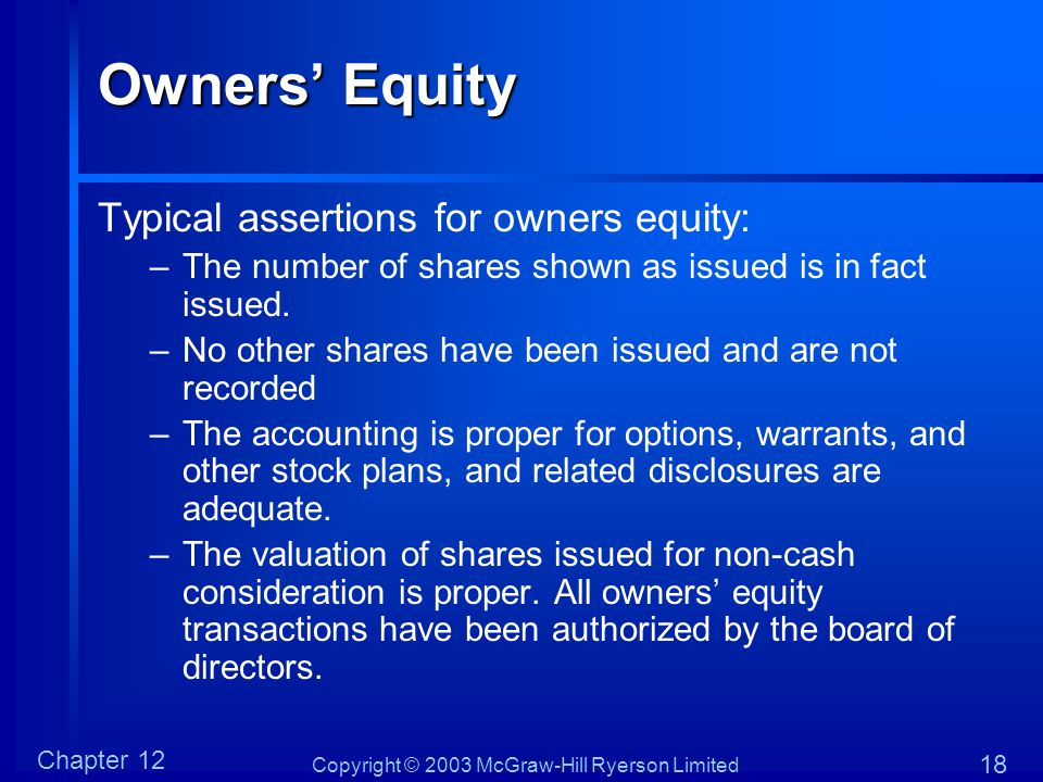 Copyright © 2003 McGraw-Hill Ryerson Limited Chapter 12 18 Owners' Equity Typical assertions for owners equity: –The number of shares shown as issued