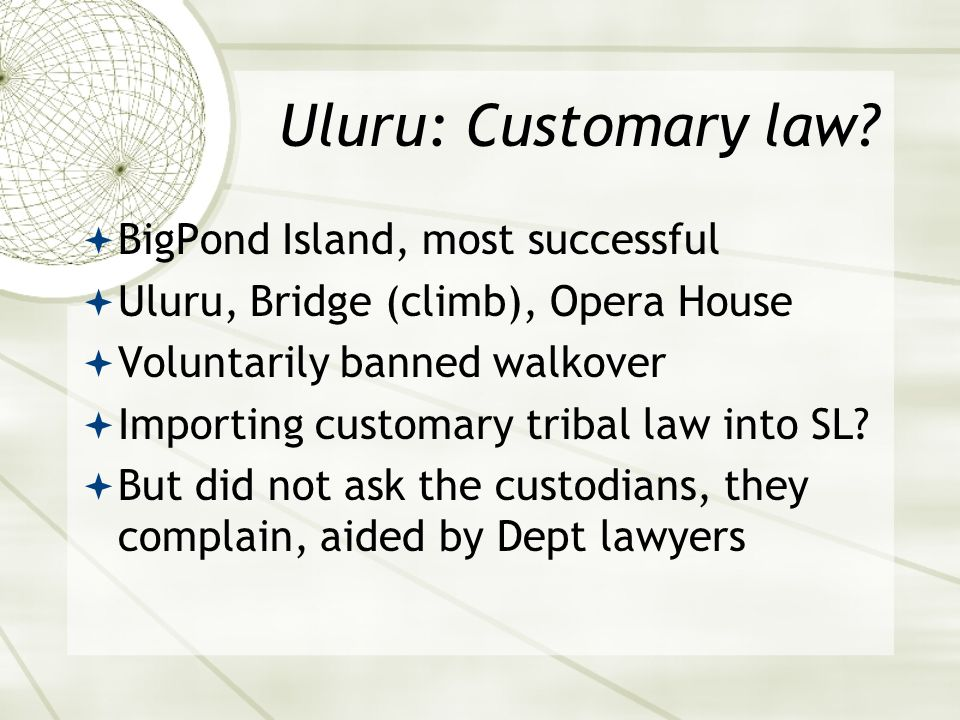 Uluru: Customary law?  BigPond Island, most successful  Uluru, Bridge (climb), Opera House  Voluntarily banned walkover  Importing customary triba