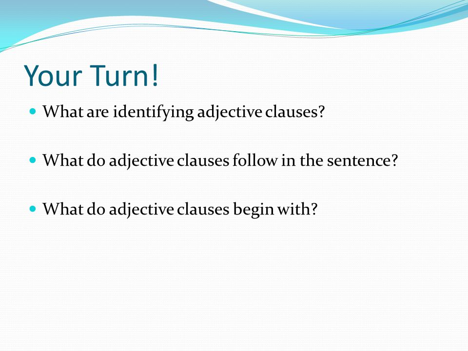 Your Turn. What are identifying adjective clauses.
