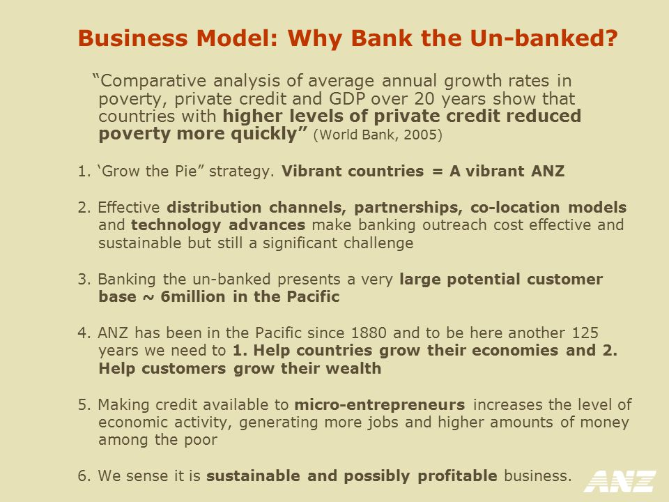 "Business Model: Why Bank the Un-banked? ""Comparative analysis of average annual growth rates in poverty, private credit and GDP over 20 years show tha"