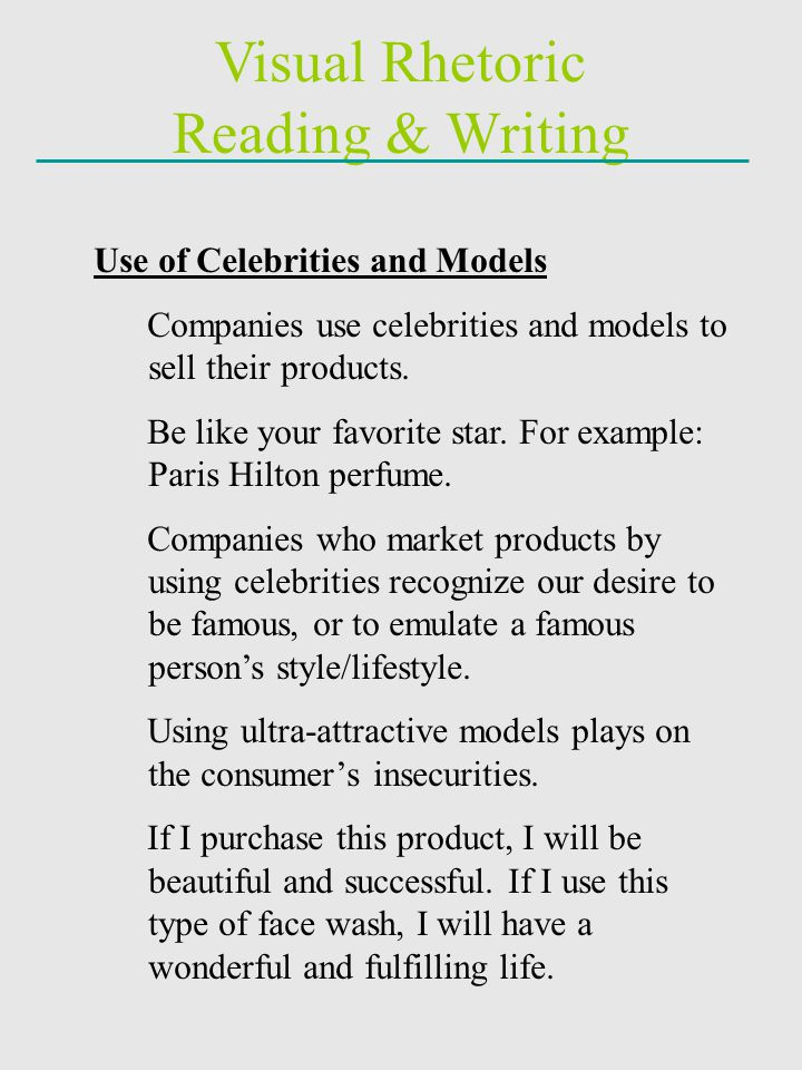 Visual Rhetoric Reading & Writing Use of Celebrities and Models Companies use celebrities and models to sell their products. Be like your favorite sta