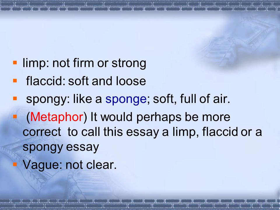  limp: not firm or strong  flaccid: soft and loose  spongy: like a sponge; soft, full of air.