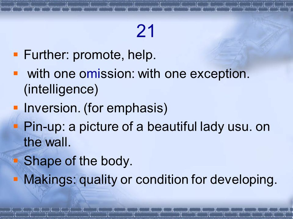 21  Further: promote, help. with one omission: with one exception.