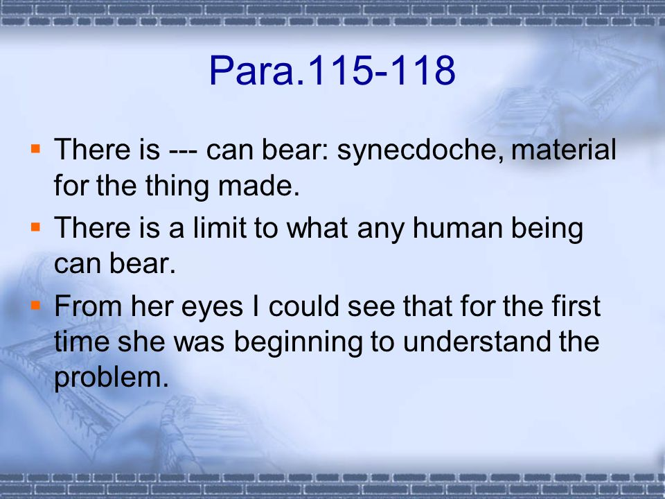 Para.115-118  There is --- can bear: synecdoche, material for the thing made.