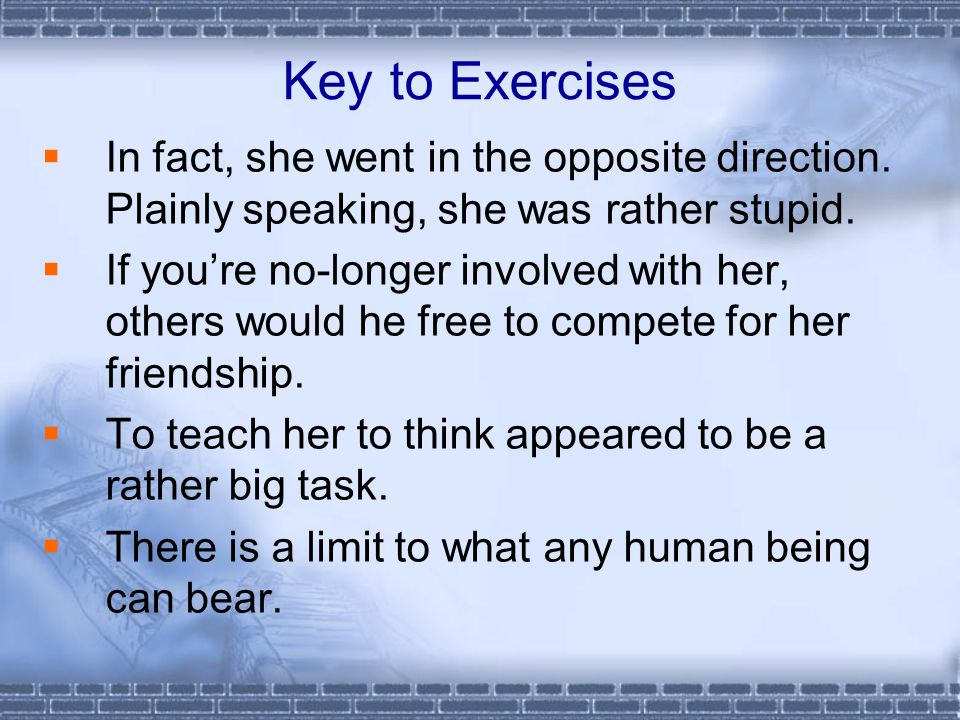 Key to Exercises  In fact, she went in the opposite direction.