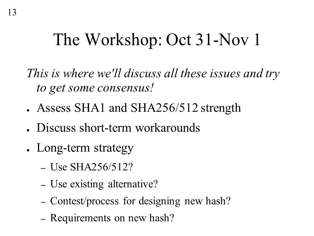 13 The Workshop: Oct 31-Nov 1 This is where we ll discuss all these issues and try to get some consensus.