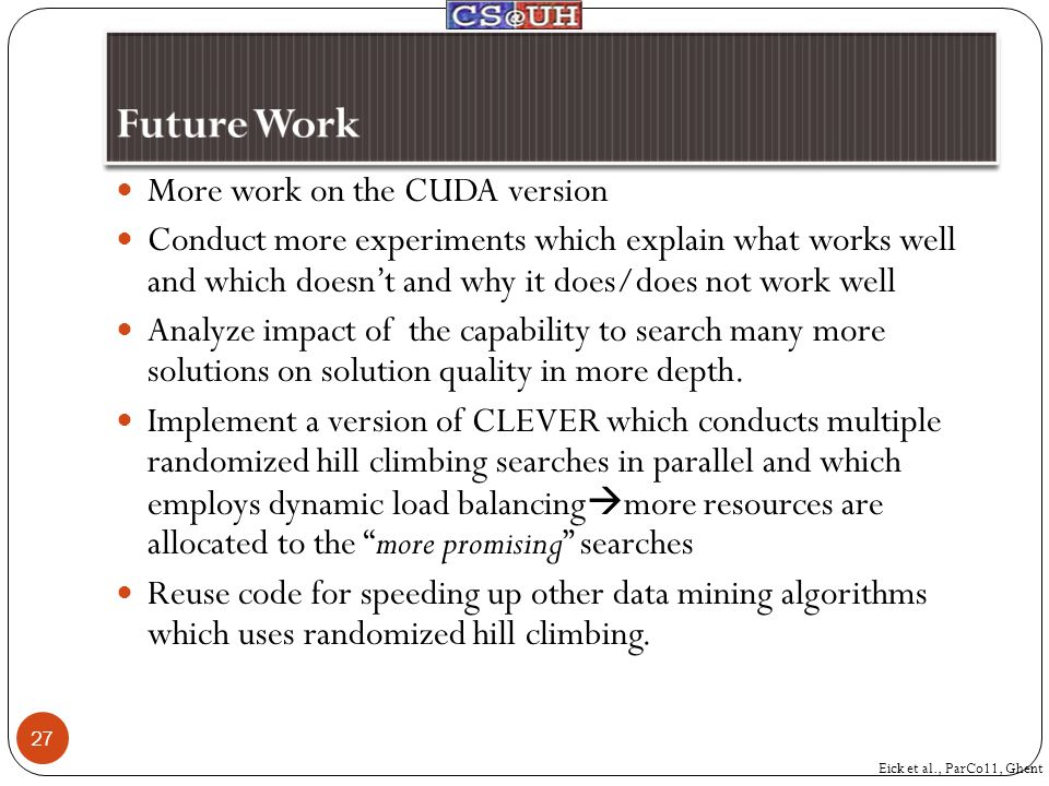 More work on the CUDA version Conduct more experiments which explain what works well and which doesn't and why it does/does not work well Analyze impa