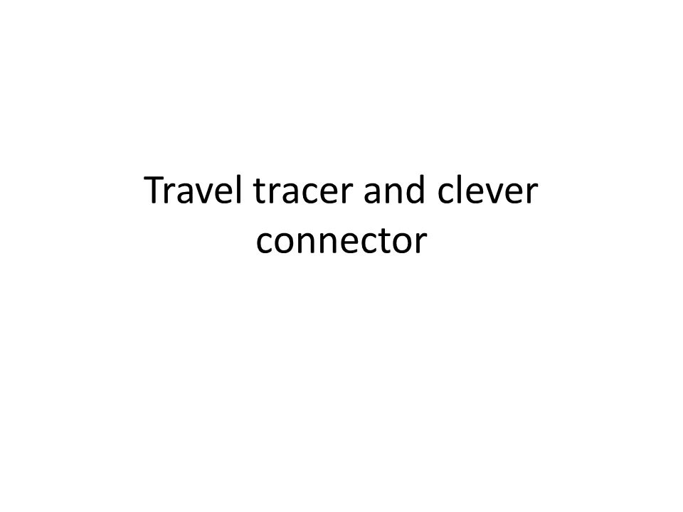 Travel tracer and clever connector
