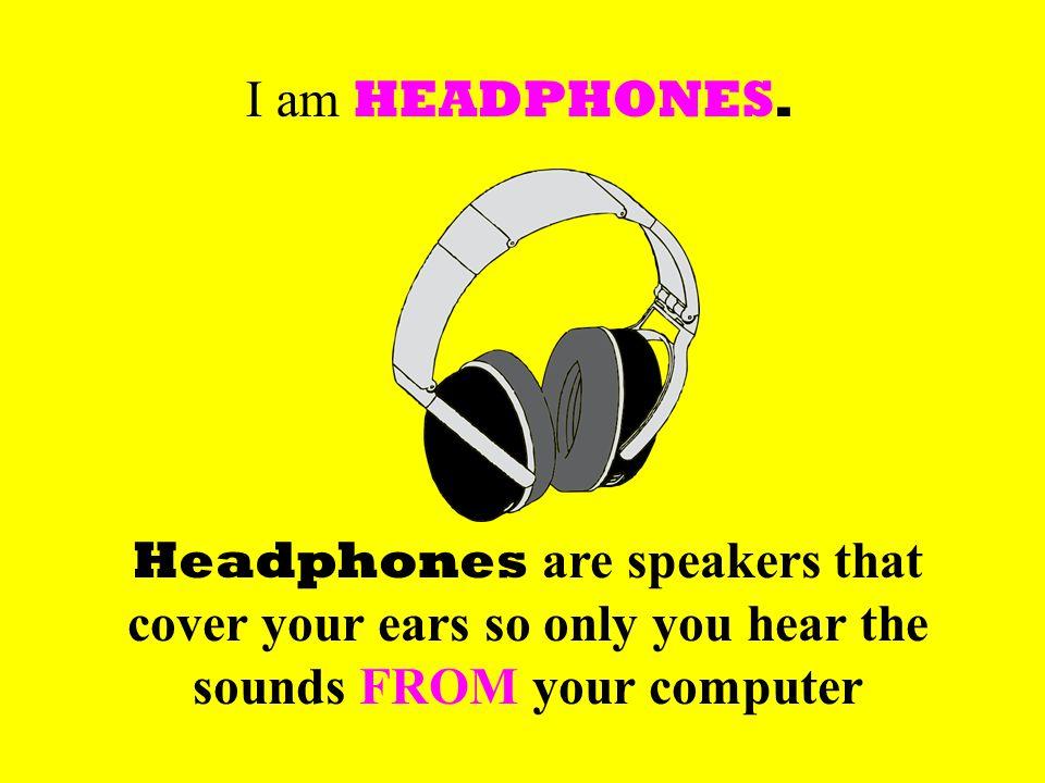 I am HEADPHONES.