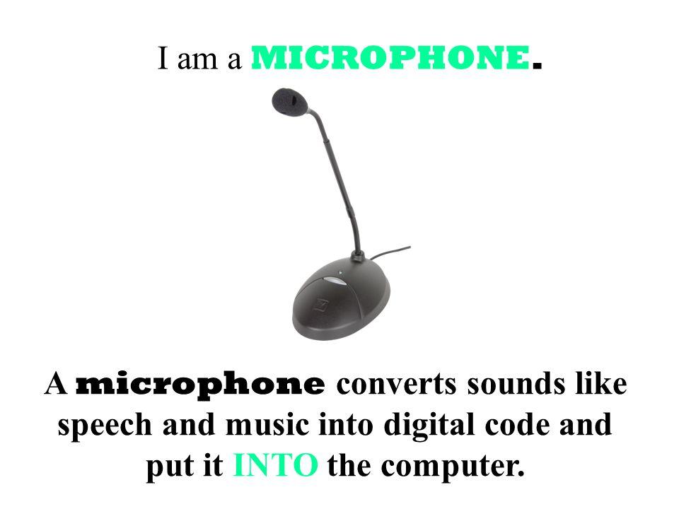 I am a MICROPHONE.