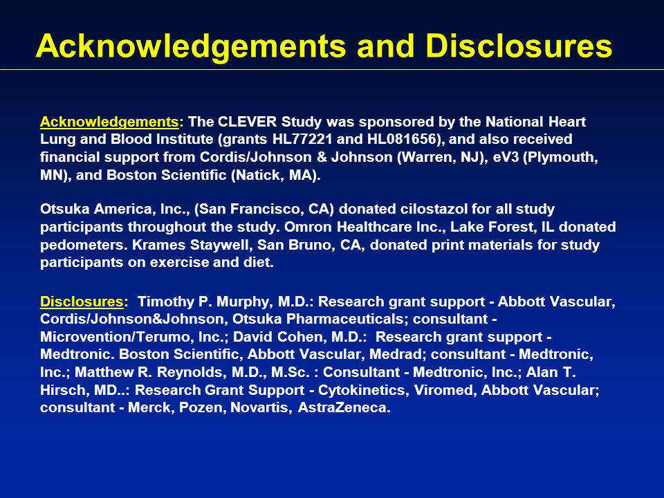Acknowledgements and Disclosures Acknowledgements: The CLEVER Study was sponsored by the National Heart Lung and Blood Institute (grants HL77221 and HL081656), and also received financial support from Cordis/Johnson & Johnson (Warren, NJ), eV3 (Plymouth, MN), and Boston Scientific (Natick, MA).