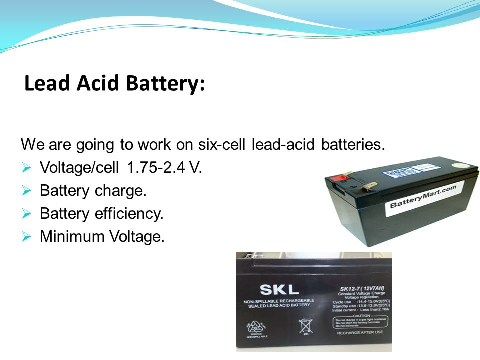 Lead Acid Battery: We are going to work on six-cell lead-acid batteries.