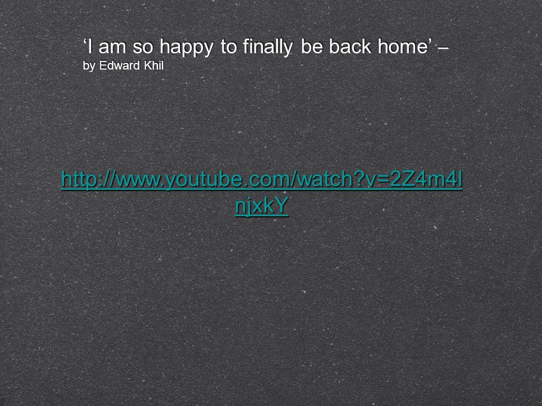 'I am so happy to finally be back home' – by Edward Khil http://www.youtube.com/watch?v=2Z4m4l njxkY http://www.youtube.com/watch?v=2Z4m4l njxkY