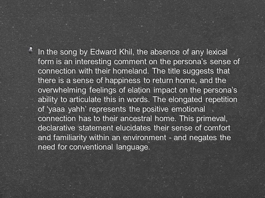 In the song by Edward Khil, the absence of any lexical form is an interesting comment on the persona's sense of connection with their homeland.