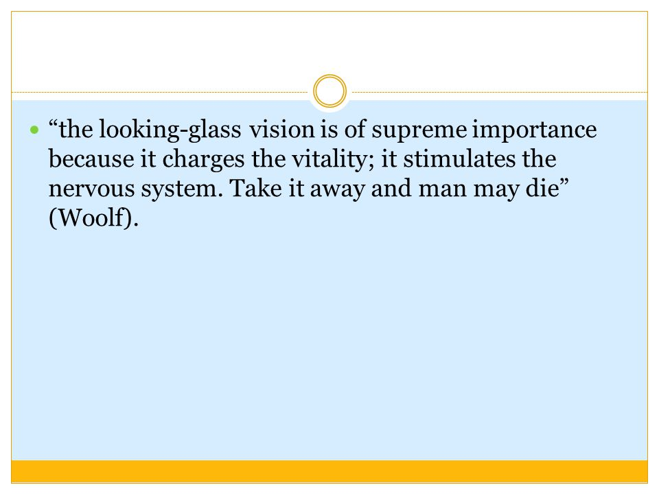 the looking-glass vision is of supreme importance because it charges the vitality; it stimulates the nervous system.