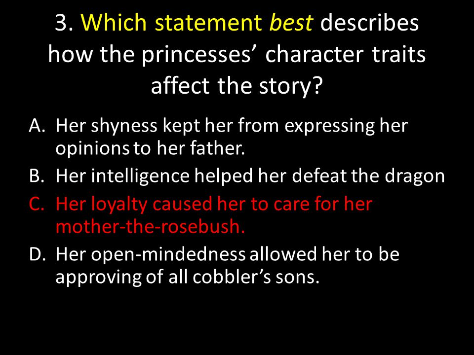 3. Which statement best describes how the princesses' character traits affect the story.
