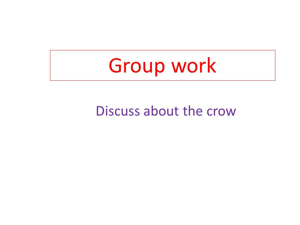 Group work Discuss about the crow