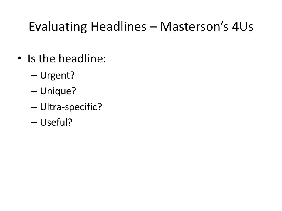 Evaluating Headlines – Masterson's 4Us Is the headline: – Urgent.
