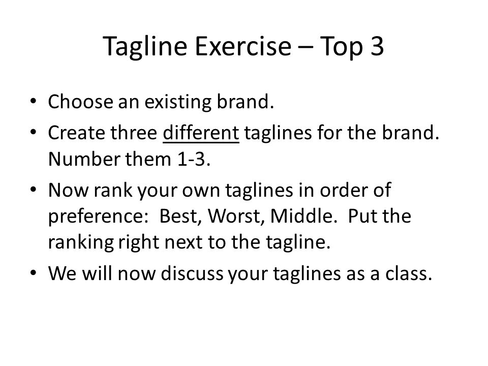 Tagline Exercise – Top 3 Choose an existing brand.