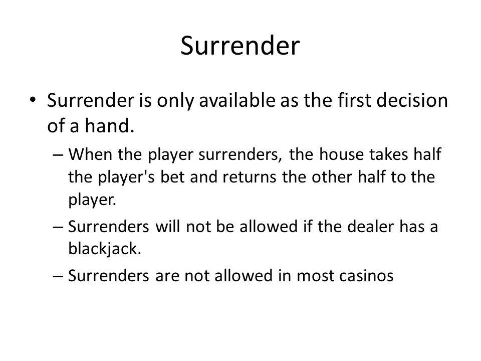 Surrender Surrender is only available as the first decision of a hand.
