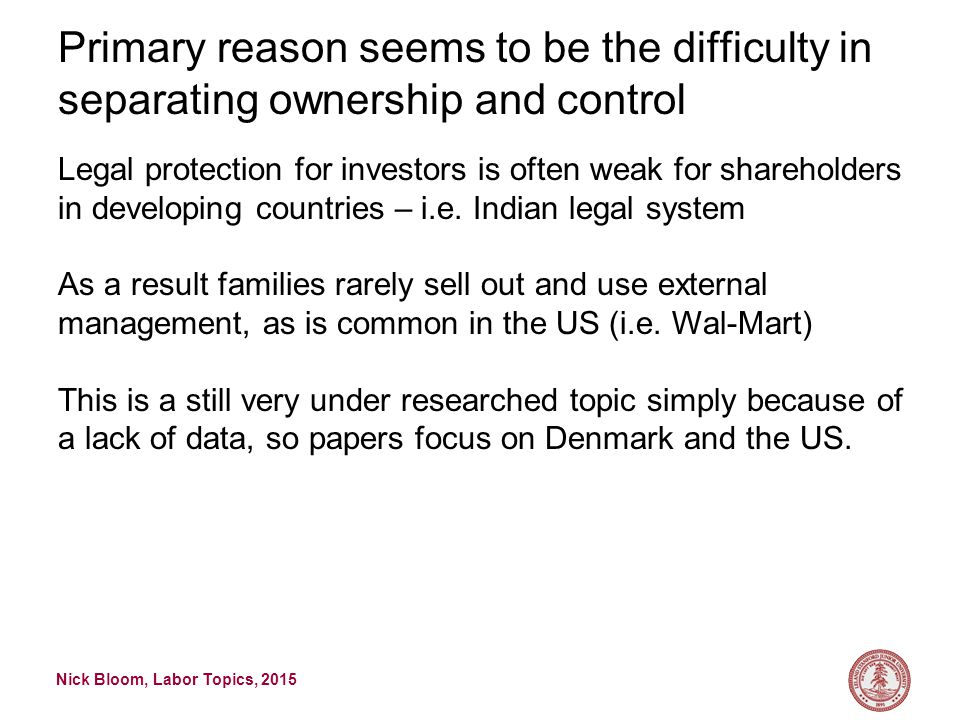 Nick Bloom, Labor Topics, 2015 Primary reason seems to be the difficulty in separating ownership and control Legal protection for investors is often w