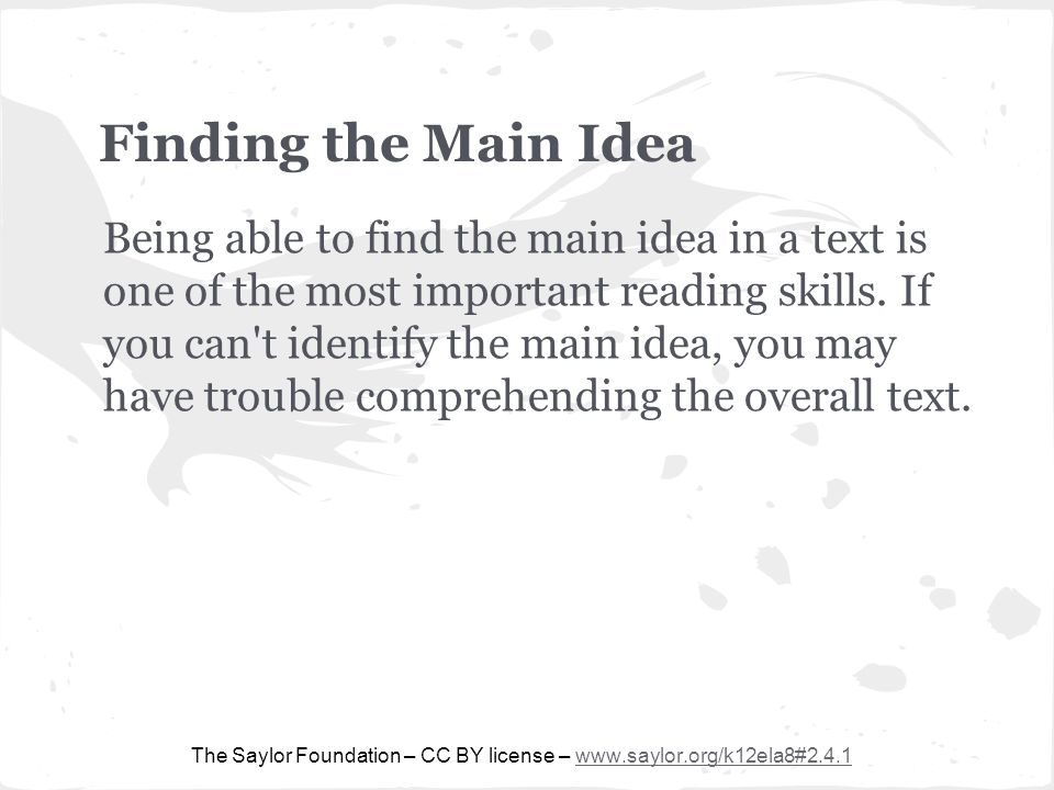 Finding the Main Idea Being able to find the main idea in a text is one of the most important reading skills.