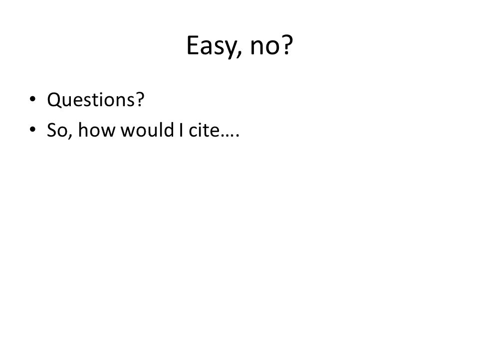 Easy, no Questions So, how would I cite….