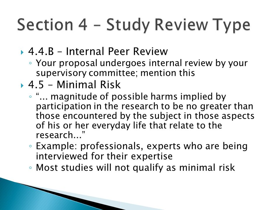  4.4.B – Internal Peer Review ◦ Your proposal undergoes internal review by your supervisory committee; mention this  4.5 – Minimal Risk ◦ ...