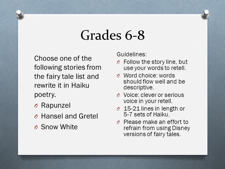 Grades 6-8 Choose one of the following stories from the fairy tale list and rewrite it in Haiku poetry.