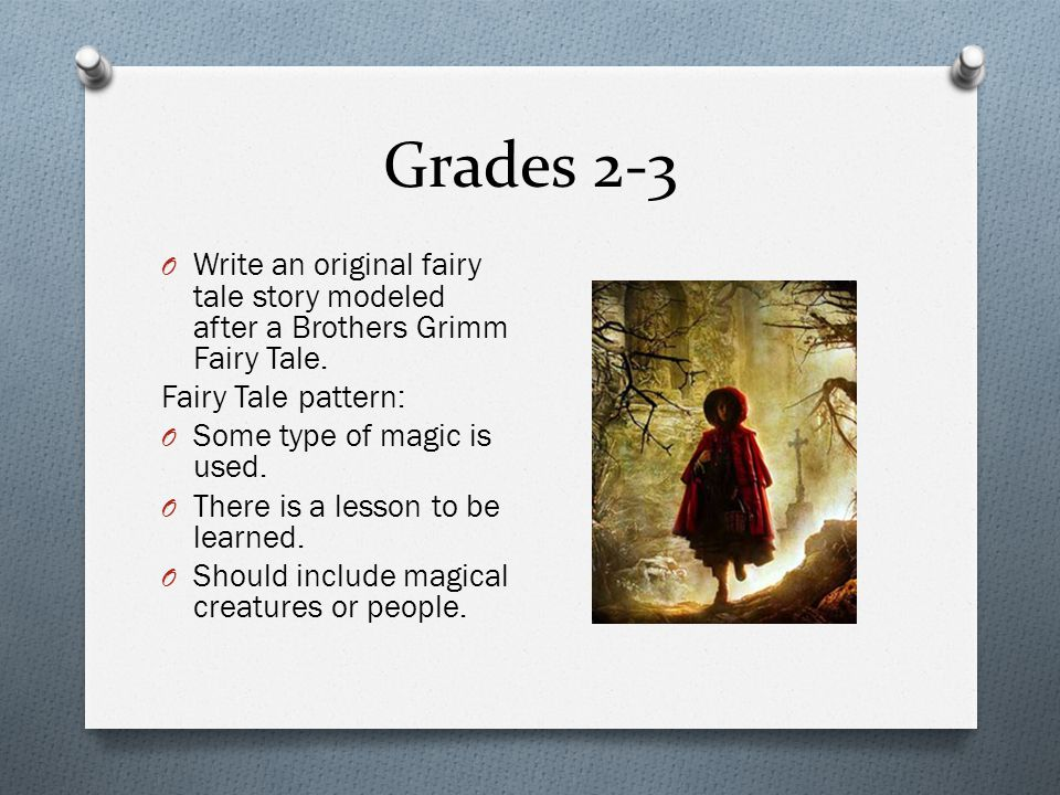Grades 2-3 O Write an original fairy tale story modeled after a Brothers Grimm Fairy Tale.