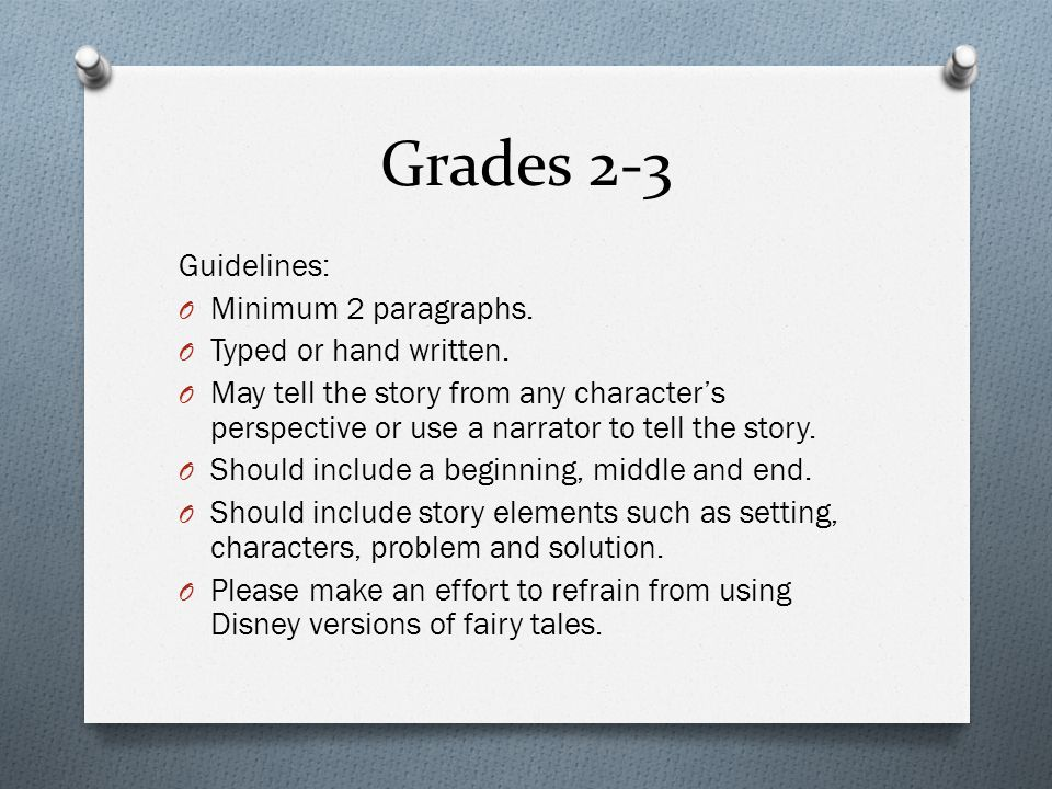 Grades 2-3 Guidelines: O Minimum 2 paragraphs. O Typed or hand written.