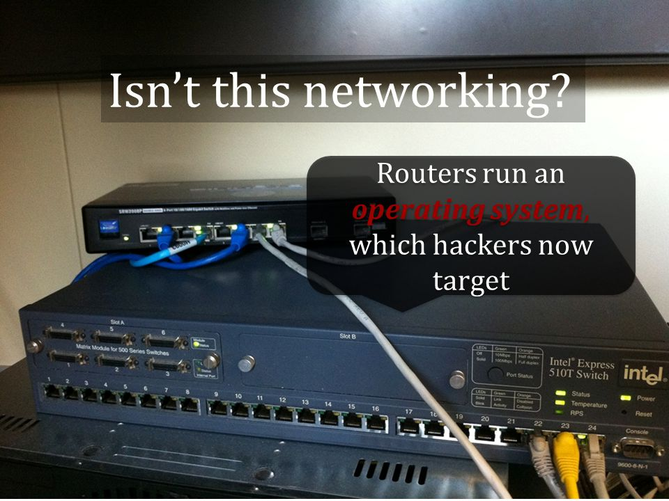18 Isn't this networking Routers run an operating system, which hackers now target