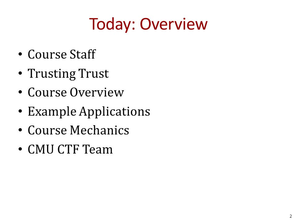 Today: Overview Course Staff Trusting Trust Course Overview Example Applications Course Mechanics CMU CTF Team 2