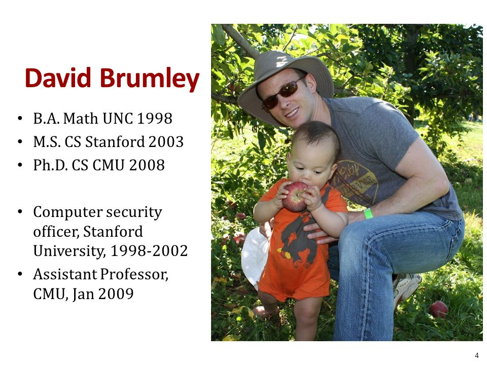 4 David Brumley B.A. Math UNC 1998 M.S. CS Stanford 2003 Ph.D.