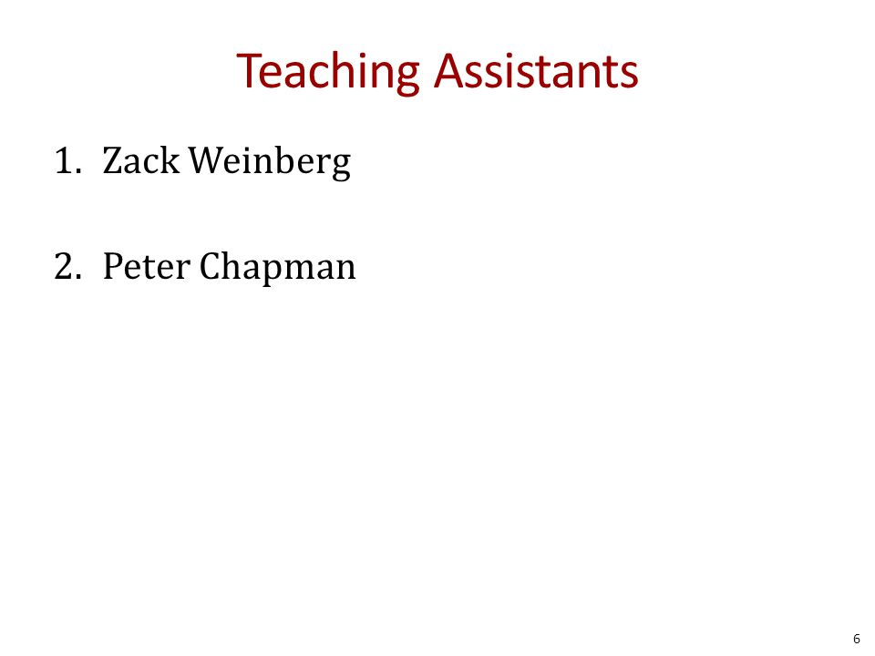 Teaching Assistants 1.Zack Weinberg 2.Peter Chapman 6