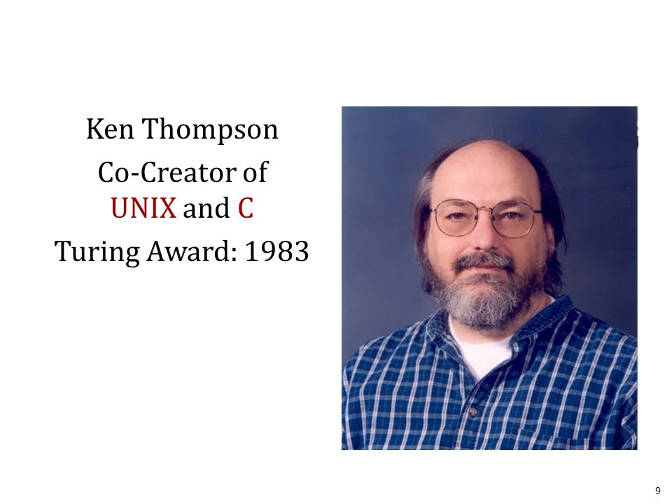 Ken Thompson Co-Creator of UNIX and C Turing Award: 1983 9